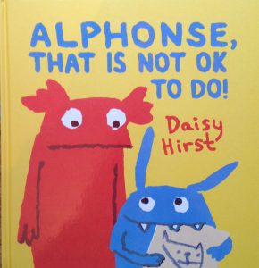 Alphonse That Is Not OK To Do!  by Daisy Hirst